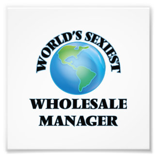 World's Sexiest Wholesale Manager Art Photo