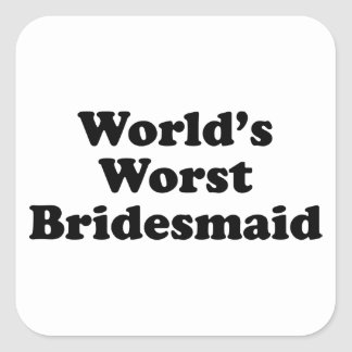 World's Worst Bridesmaid Square Sticker