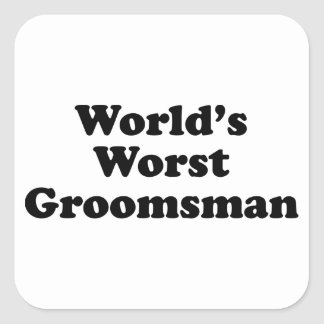 World's Worst Groomsman Square Sticker