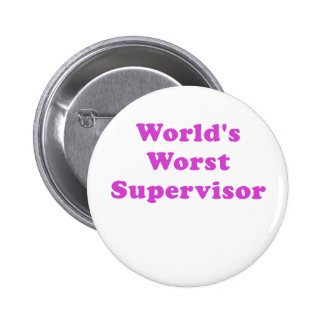 Worlds Worst Supervisor 6 Cm Round Badge
