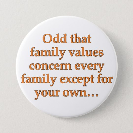 Worry about your own family's values 7.5 cm round badge