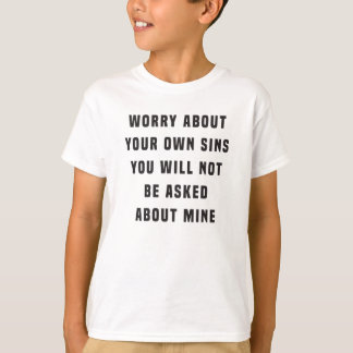 Worry about your own sins. You will not be asked a Tee Shirt