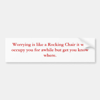 Worrying is like a Rocking Chair it will occupy... Bumper Sticker