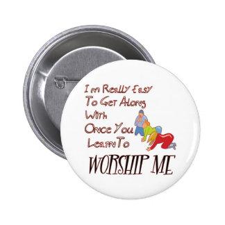 WORSHIP ME 6 CM ROUND BADGE