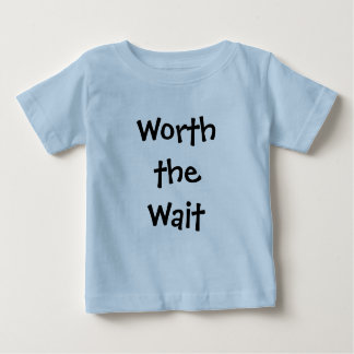 Worth the Wait Baby/Toddler T-shirt