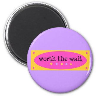 Worth the Wait Pink 6 Cm Round Magnet