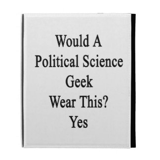 Would A Political Science Geek Wear This Yes iPad Folio Covers