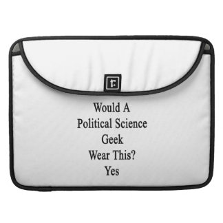 Would A Political Science Geek Wear This Yes Sleeves For MacBooks