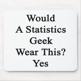 Would A Statistics Geek Wear This Yes Mouse Pad