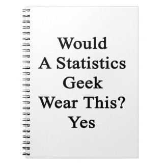 Would A Statistics Geek Wear This Yes Notebook