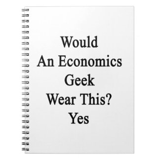 Would An Economics Geek Wear This Yes Spiral Note Books