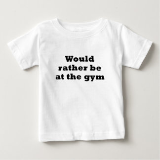 Would Rather be at the Gym Shirt