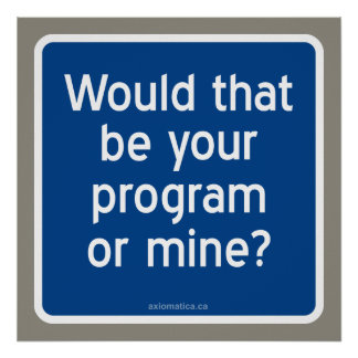 Would that be your program or mine? poster