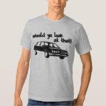 Would ya look at that! tshirt