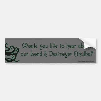 WOULD YOU LIKE TO HEAR ABOUT OUR LORD CTHULHU CAR BUMPER STICKER