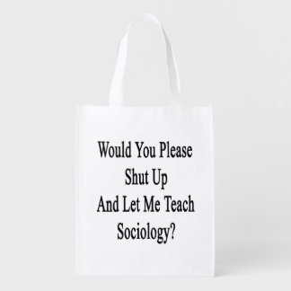 Would You Please Shut Up And Let Me Teach Sociolog