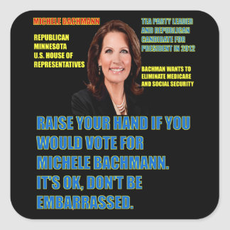 Would You Vote for Michele Bachmann Square Sticker