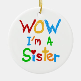 WOW I'm a Sister T-shirts and GIfts Round Ceramic Decoration