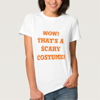 WOW! That's A Scary Costume! T-shirt