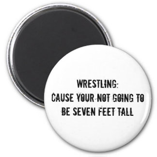 Wrestling:Cause your not going to be seven feet... 6 Cm Round Magnet