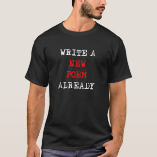 WRITE A NEW POEM ALREADY black t-shirt