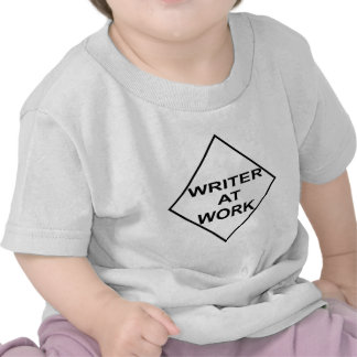 Writer at Work - Gift for Writers Tee Shirts