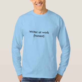 Writer at work(honest) T-Shirt