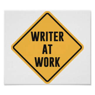 Writer at Work Working Caution Sign Poster