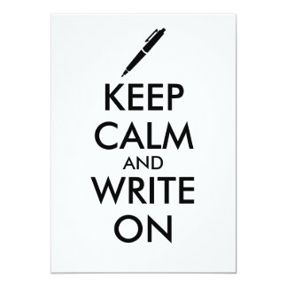 Writers Gifts Keep Calm and Write On Pen Custom 13 Cm X 18 Cm Invitation Card