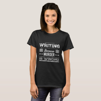 Writing Because Murder is Wrong Woman's Tee