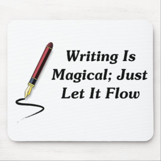 Writing Is Magical; Just Let It Flow Mouse Mat