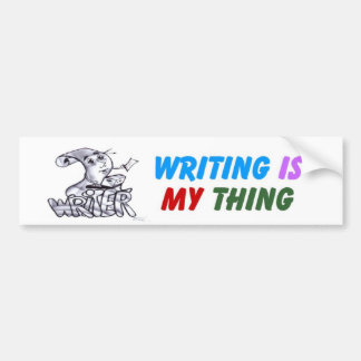 Writing Is My Thing Bumper Sticker