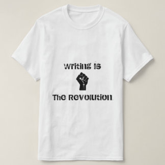"""""""Writing is the Revolution"""" Shirt"""