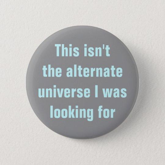 Wrong alternate universe 6 cm round badge