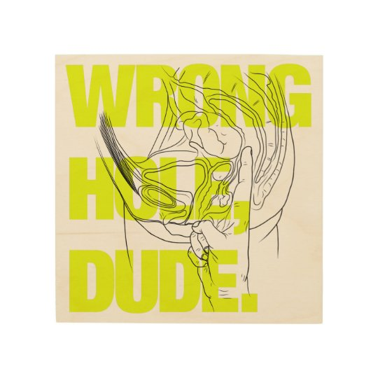Wrong Hole, Dude. Wood Print