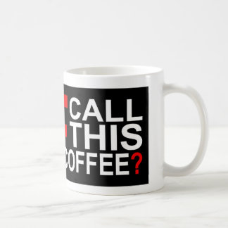 WTF Call This Coffee? Black Coffee Mug
