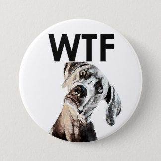 WTF? Dog Head Tilted Button for when... wtf mate?