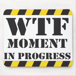 WTF Moment in Progress Mouse Mat