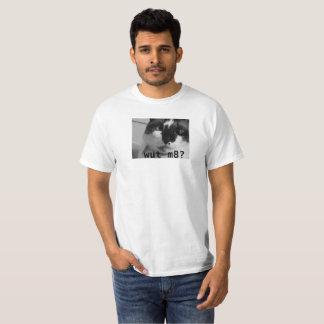 wut m8? T-Shirt