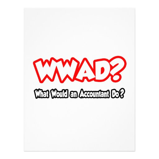 WWAD...What Would an Accountant Do? Flyers