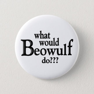 WWBD - Beowulf 6 Cm Round Badge