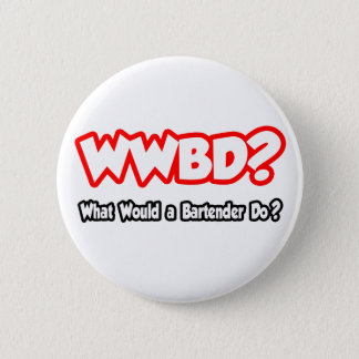 WWBD...What Would a Bartender Do? 6 Cm Round Badge