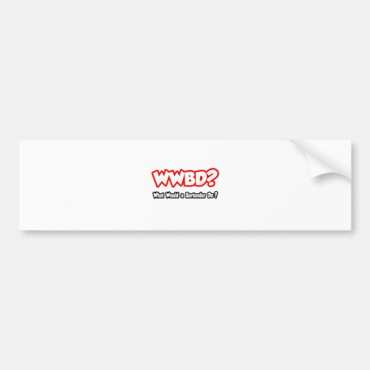 WWBD...What Would a Bartender Do? Bumper Sticker