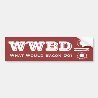 WWBD, What Would Bacon Do? Bumper Sticker