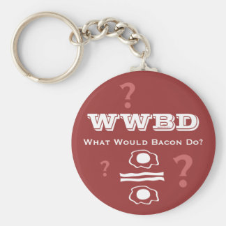 WWBD, What Would Bacon Do? Keychains