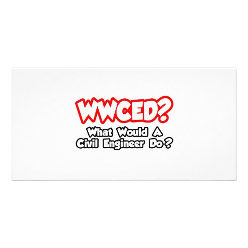 WWCED...What Would a Civil Engineer Do? Photo Card Template