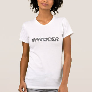 WWDQD? * What Would a Drag Queen Do? Ladies Shirt