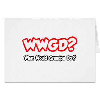 WWGD...What Would Grandpa Do? Cards