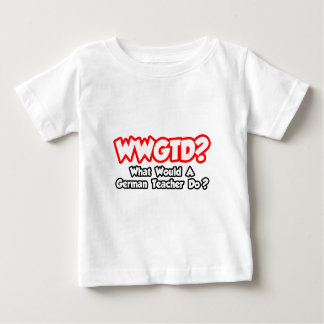 WWGTD...What Would a German Teacher Do? T-shirts