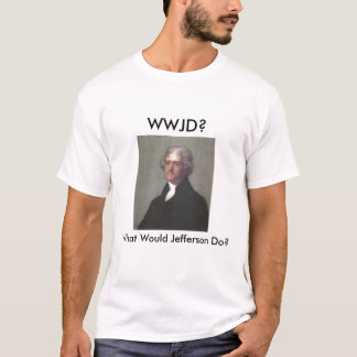 WWJD (What Would Jefferson Do)? T-Shirt